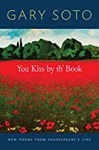 You Kiss by th' Book: New Poems from Shakespeare's Line (Gary Soto Poems, Poems for Shakespeare Fans)