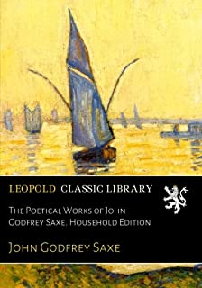 The Poetical Works of John Godfrey Saxe. Household Edition