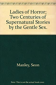 Ladies of Horror; Two Centuries of Supernatural Stories by the Gentle Sex. 0688513581 Book Cover