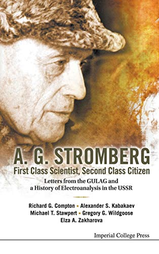 A.G. Stromberg; First Class Scientist, Second Class Citizen: Letters from the GULAG and a History of Electroanalysis in the USSR