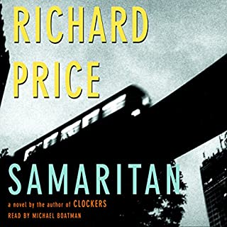 Samaritan                   By:                                                                                                                                 Richard Price                               Narrated by:                                                                                                                                 Michael Boatman                      Length: 5 hrs and 51 mins     28 ratings     Overall 3.4