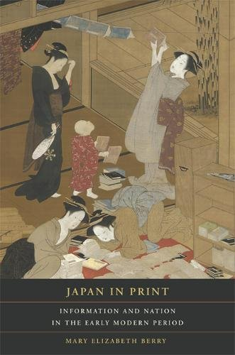 Japan in Print: Information And Nation in the Early Modern Period (Asia: Local Studies / Global Themes, Band 12)