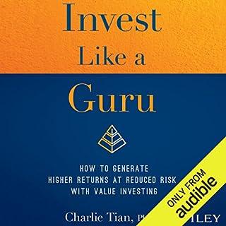 Invest Like a Guru     How to Generate Higher Returns at Reduced Risk with Value Investing              Autor:                                                                                                                                 Charlie Tian                               Sprecher:                                                                                                                                 Jonathan Yen                      Spieldauer: 7 Std. und 25 Min.     10 Bewertungen     Gesamt 4,6