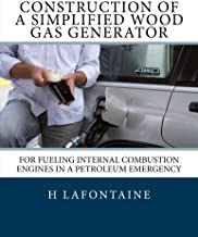 Construction of a Simplified Wood Gas Generator: For Fueling Internal Combustion Engines in a Petroleum Emergency