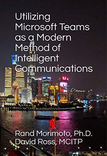 Utilizing Microsoft Teams as a Modern Method of Intelligent Communications (Mini-Book Technology Series 5)