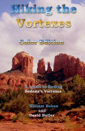 Hiking the Vortexes Color Edition: An easy-to-use guide for finding and understanding Sedona's vortexes by William Bohan (2011-01-20)