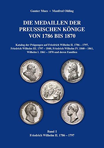Die Medaillen der preußischen Könige von 1786 bis 1870: Band 1: Friedrich Wilhelm II. 1786 - 1797