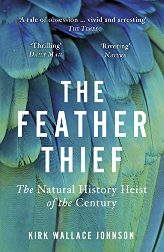 The Feather Thief: Beauty, Obsession, and the Natural History Heist of the Century (English Edition)