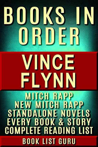 Vince Flynn Books in Order: Mitch Rapp series in order, Mitch Rapp prequels, new Mitch Rapp releases, and all standalone novels, plus, a Vince Flynn biography. (Series Order Book 10)
