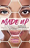 Made Up: How the Beauty Industry Manipulates Consumers, Preys on Women's Insecurities, and Promotes Unattainable Beauty Standards (English Edition)