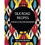 Silk Road Recipes: Parida's Uyghur Cookbook