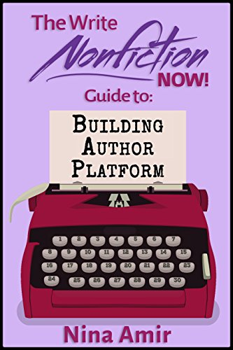 The Write Nonfiction NOW! Guide to Building Author Platform (Write Nonfiction NOW! Guides) (English Edition)