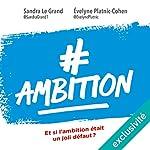 #Ambition : Et si l'ambition était un joli défaut