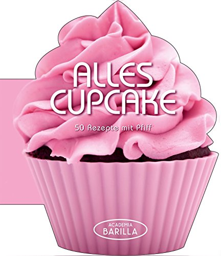 Cupcake Kochbuch: Alles Cupcake. 50 Rezepte mit Pfiff für wundervolle Cupcake Kreationen - von Party, Geburtstag bis Nachmittagskaffee; für jeden Anlass das richtige Cupcake-Rezept