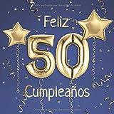 Feliz 50 Cumpleaños: El Libro de Visitas de mis 50 años para Fiesta de Cumpleaños - 21x21cm - 100 Páginas para Felicitaciones, Saludos, Fotos y ... - Tema: Globos de Oro sobre Fondo azul