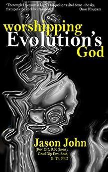 Worshipping Evolution's God by [Jason John]