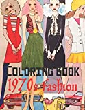1970s Fashion Coloring Book: Adult Coloring Books Fashion, 70s Coloring Book, 1970s Coloring Book ... Fashion Coloring Book for Adults