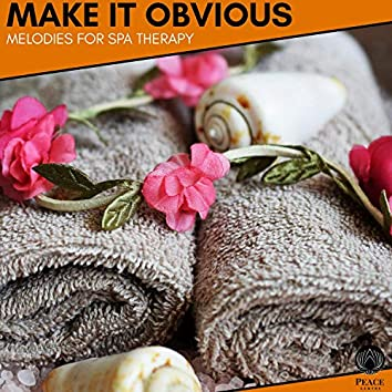 Make It Obvious - Melodies For Spa Therapy