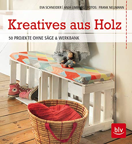 Kreatives aus Holz: 50 Projekte ohne Säge & Werkbank