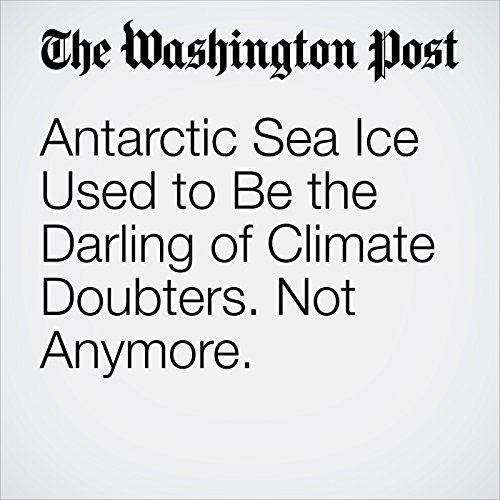 Antarctic Sea Ice Used to Be the Darling of Climate Doubters. Not Anymore. audiobook cover art