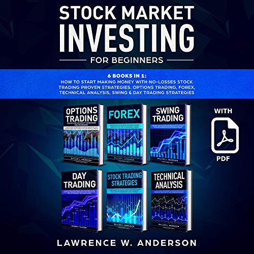 Stock Market Investing for Beginners: 6 Books in 1: How to Start Making Money with No-Losses Stock Trading Proven Strategies. Options Trading, Forex, Technical Analysis, Swing & Day Trading Strategies.