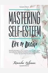 Mastering Self-Esteem: Life By Design Paperback