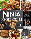 Ninja Foodi Grill Cookbook: 196 Everyday Recipes for Beginners (and Some Advanced Ones) to Fully Exploit Your Multi-Function Tool, Saving Time and Enjoying Delicious Meals with Family and Friends