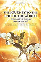 The Journey to the End of the World: How are we going to get there?: World Domination the Rise of The Antichrist