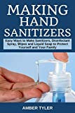 Making Hand Sanitizer: Easy Ways to Make Sanitizers, Disinfectant Spray, Wipes and Liquid Soap to Protect Yourself and Your Family