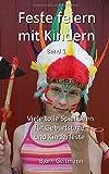 Feste feiern mit Kindern: Viele tolle Spielideen für Geburtstage  und Kinderfeste (Spielebuch, Band 1)