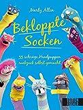 Bekloppte Socken: 35 schräge Handpuppen ruckzuck selbst gemacht