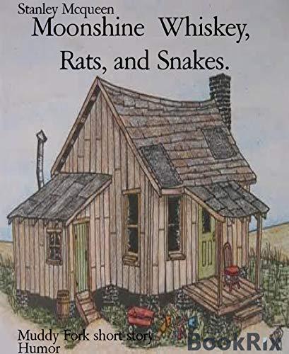 Moonshine  Whiskey,  Rats, and Snakes.: Muddy Fork short story (English Edition)