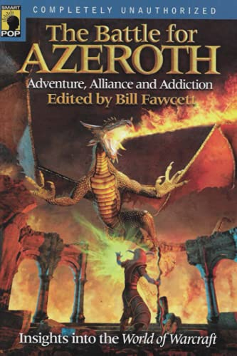 The Battle for Azeroth: Adventure, Alliance, And Addiction Insights into the World of Warcraft