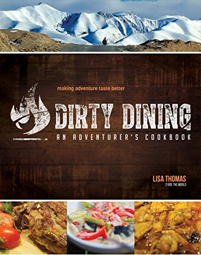 Compare Textbook Prices for Dirty Dining - An Adventurer's Cookbook First Edition ISBN 9780692058312 by Lisa Thomas, Lisa