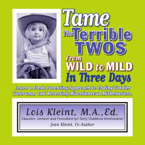 Tame The Terrible Twos: From Wild to Mild in Three Days