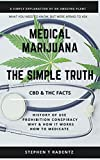 MEDICAL MARIJUANA THE SIMPLE TRUTH: A simple explanation of an amazing plant