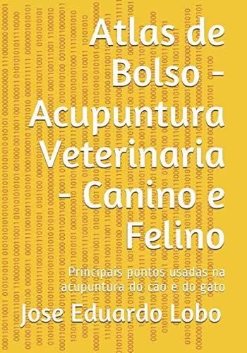 Atlas de Bolso  - Acupuntura Veterinaria - Canino e Felino: Principais pontos usadas na acupuntura do cão e do gato (Atlas de Acupuntura)