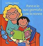 Anna e la sua giornata con la nonna. Ediz. a colori