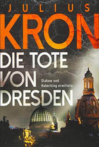 Die Tote von Dresden: Slakow und Haberking ermitteln (Haberking und Slakow, Band 1)