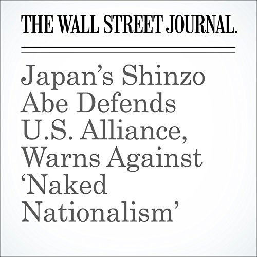 Japan's Shinzo Abe Defends U.S. Alliance, Warns Against 'Naked Nationalism' cover art