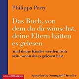 Das Buch, von dem du dir wünschst, deine Eltern hätten es gelesen: (und deine Kinder werden froh sein, wenn du es gelesen hast): 2 CDs