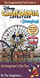 The Imagineering Field Guide to Disney California Adventure at Disneyland Resort: An Imagineer s-Eye Tour: Facts, Figures, Photos, Stories, Concept ... New Cars Land! (An Imagineering Field Guide)