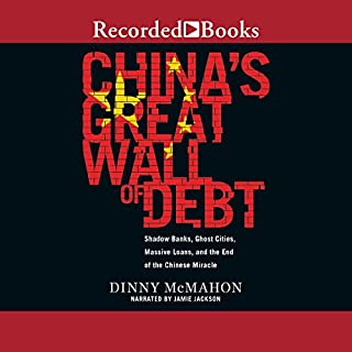 China's Great Wall of Debt     Shadow Banks, Ghost Cities, Massive Loans, and the End of the Chinese Miracle              By:                                                                                                                                 Dinny McMahon                               Narrated by:                                                                                                                                 Jamie Jackson                      Length: 8 hrs and 25 mins     126 ratings     Overall 4.6