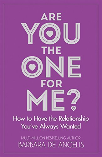 Are You the One for Me?: How to Have the Relationship You'Ve Always Wanted