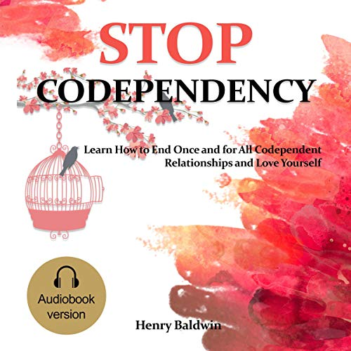 Stop Codependency: Learn How to End Once and for All Codependent Relationships and Love Yourself Audiobook By Henry Baldwin cover art