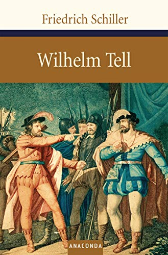 Wilhelm Tell: Zum Neujahrsgeschenk auf 1805 (Große Klassiker zum kleinen Preis, Band 40)
