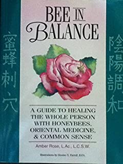 Bee in Balance: A Guide to Healing the Whole Person With Honeybees, Oriental Medicine and Commonsense