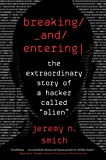Breaking and Entering: The Extraordinary Story of a Hacker Called €œAlien€