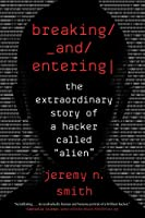 """Breaking and Entering: The Extraordinary Story of a Hacker Called """"Alien"""""""