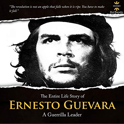 The Entire Life Story of Ernesto Guevara: A Guerrilla Leader cover art